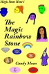 The Magic Rainbow Stone by Candy Moon