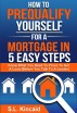 How To Pre-Qualify Yourself For A Mortgage In 5 Easy Steps by S. L. Kincaid