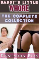 Cover for 'Daddy's Little Whore: The Complete Collection (Taboo Sex/Family Sex)'