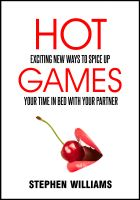 Cover for 'Hot Games: Exciting New Ways To Spice Up Your Time In Bed With Your Partner'