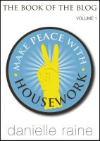 Cover for 'Make Peace With Housework - The Book of the Blog (Vol 1)'