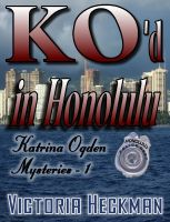 Cover for 'Katrina Ogden Mysteries Book 1: KO'D In Honolulu'