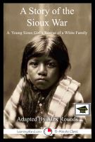Cover for 'A Story of the Sioux War: Educational Version'