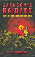 Cover for 'Jackson's Raiders And The Lost Confederate Gold'
