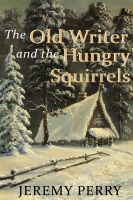 Cover for 'The Old Writer and the Hungry Squirrels'