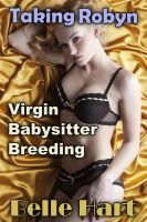 Cover for 'Taking Robyn - Virgin Babysitter Breeding'