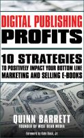 Cover for 'Digital Publishing Profits: 10 Strategies to Positively Impact Your Bottom Line Marketing and Selling E-Books'