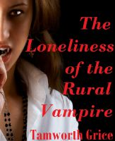 Cover for 'The Loneliness of the Rural Vampire'