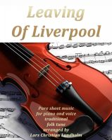 Cover for 'Leaving Of Liverpool Pure sheet music for piano and voice traditional folk tune arranged by Lars Christian Lundholm'