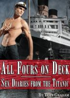Cover for 'All Fours on Deck: Sex Diaries from the Titanic'