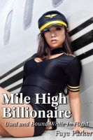 Cover for 'Mile High Billionaire (Used and Bound While In Flight)'
