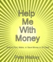 Cover for 'Help Me With Money: How to Find, Make, or Save Money in 30 Days'
