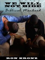 Cover for 'We Will Not Hide - Biblical Manhood'