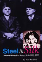 Cover for 'Steel & Silk: Men and Women who Shaped Syria 1900–2000'