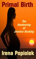 Cover for 'Primal Birth: The Awakening of Jessica Buckley'
