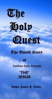Cover for 'The Holy Quest The Untold Story Of Joshua ben Joseph THE JESUS'