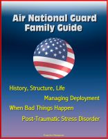Cover for 'Air National Guard Family Guide: History, Structure, Life, Managing Deployment, When Bad Things Happen, Post-Traumatic Stress Disorder'