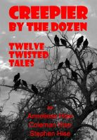 Cover for 'Creepier by the Dozen: Twelve Twisted Tales'