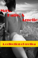 Cover for 'Max, Katie & Amelie - A Collection of Erotica'