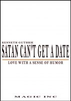 Cover for 'Satan Can't Get A Date: Love With A Sense Of Humor'