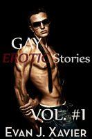 Evan J. Xavier - Gay Erotic Stories: Volume ONE