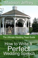 Cover for 'How to Write a Perfect Wedding Speech: The Ultimate Wedding Toast Guide'