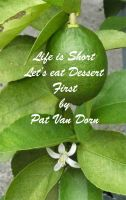 Cover for 'Life is Short - Let's eat Dessert First'