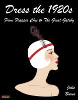 Cover for 'Dress the 1920s: From Flapper Chic to The Great Gatsby'