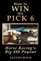 Cover for 'How to WIN the PICK 6: Horse Racing's Big $$$ Payout'