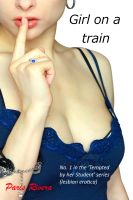 Paris Rivera - Girl on a Train, No. 1 in the 'Tempted by Her Student' series (lesbian erotica)