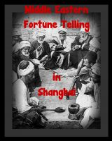 Cover for 'Middle Eastern Fortune Telling in Shanghai'