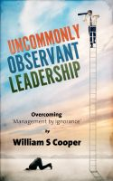 Cover for 'Uncommonly Observant Leadership; Overcoming 'Management by Ignorance''
