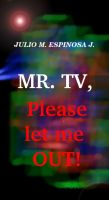Cover for 'Mr. TV, Please let me OUT!'