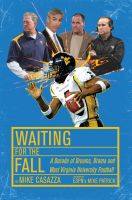 Cover for 'Waiting for the Fall: A Decade of Dreams, Drama and West Virginia University Football'