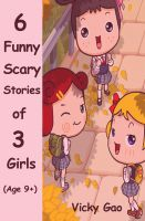 Cover for 'Six Funny Scary Stories of Three Girls (Children's Books)'