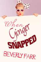 Beverly Farr - When Ginger Snapped (Very Short Story)