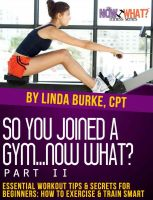 Cover for 'So You Joined a Gym...Now What? Part II Essential Workout Tips and Secrets for Beginners'