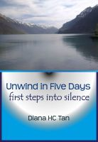 Cover for 'Unwind In Five Days: First Steps Into Silence'