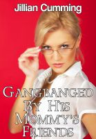 Cover for 'Gangbanged by His Mommy's Friends (Taboo Group Sex Erotica)'