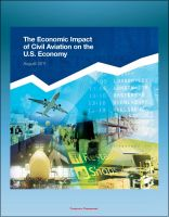 Cover for 'The Economic Impact of Civil Aviation on the U.S. Economy - FAA Study on Outlook, Measures, GDP Contribution, Passenger Expenditures, Freight Flows, Freight Exports, Domestic Air Freight'