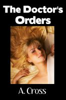 A. Cross - The Doctor's Orders (Medical Fetish, Enema, Catheter, Anal Sex)