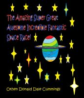 Cover for 'The Amazing Super Great Awesome Incredible Fantastic Space Race!'