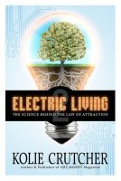 Cover for 'Electric Living: The Science Behind The Law of Attraction'