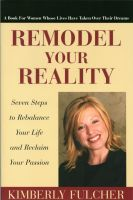 Cover for 'Remodel Your Reality: Seven Steps to Rebalance Your Life and Reclaim Your Passion'