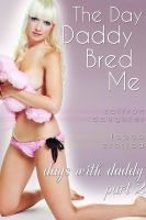 Cover for 'The Day Daddy Bred Me (Days With Daddy Part 2) (Taboo Erotica)'