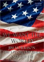 Cover for 'We Want The World: Jim Morrison, The Living Theatre and the FBI'