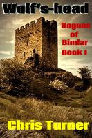 Cover for 'Wolf's-head, Rogues of Bindar Book I'