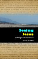 Cover for 'Seeing Jesus - A Disciple's Perspective'