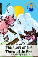 Cover for 'The Story of the Three Little Pigs In Modern English (Translated)'