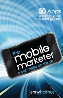 Cover for 'The  Mobile Marketer: 50 Apps and Tips to Up Your Social Game'
